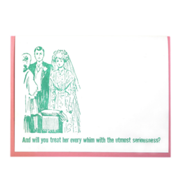 Treat Her with Utmost Seriousness Greeting Card