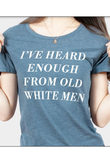 I've Heard Enough From Old White Men T-Shirt