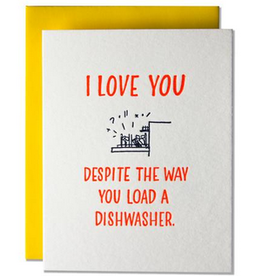 Despite The Way You Load A Dishwasher Greeting Card