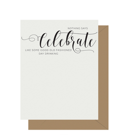 Nothing Says Celebrate Like Some Good Old Fashioned Drinking Greeting Card