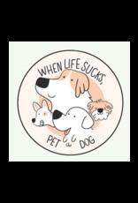 When Life Sucks Pet a Dog Button