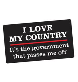 I Love My Country, It's the Government That Pisses Me Off  Bumper Sticker