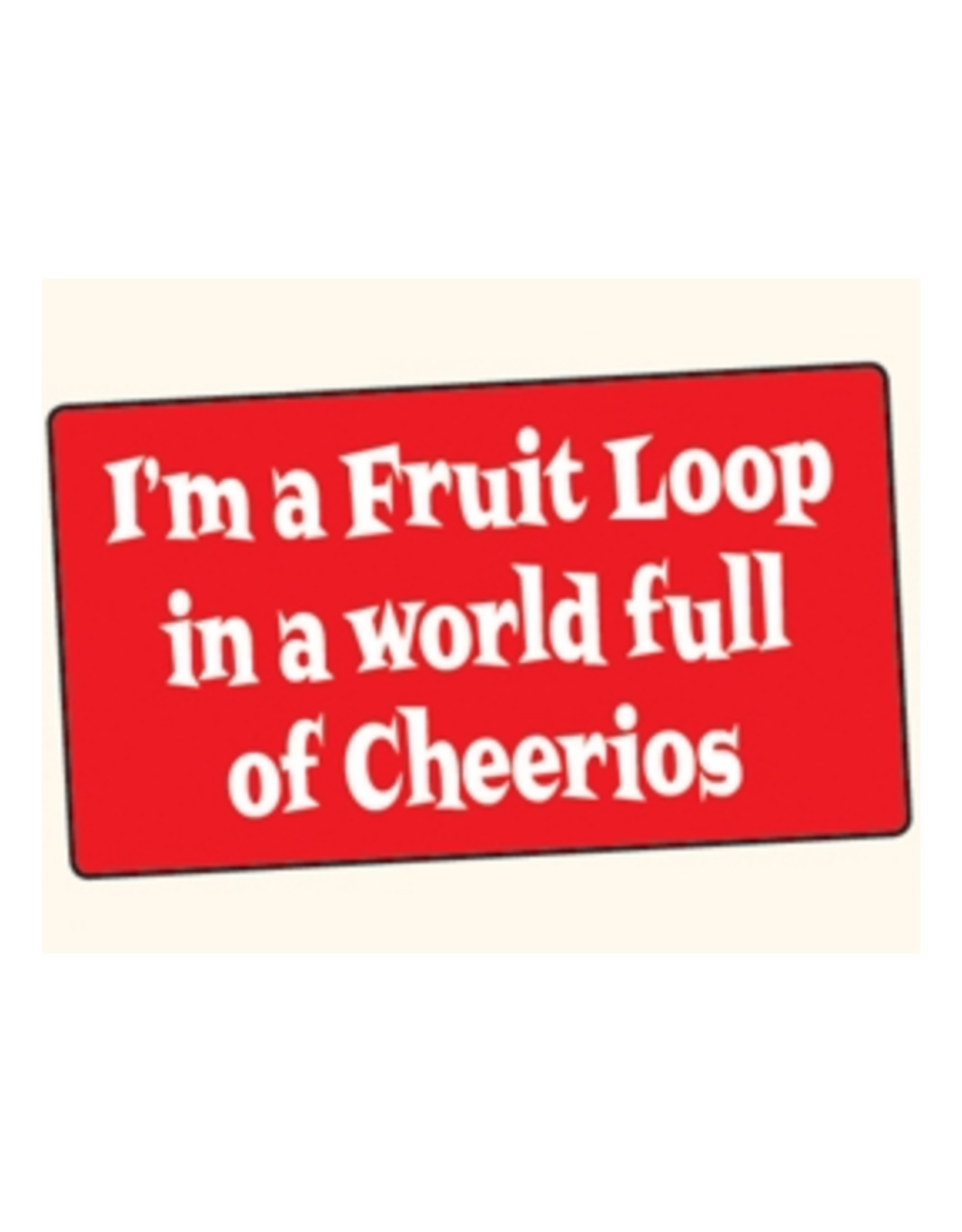 I'm a Fruit Loop in a World Full of Cheerios Bumper Sticker