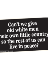Can't We Give Old White Men Their Own Little Country? Bumper Sticker