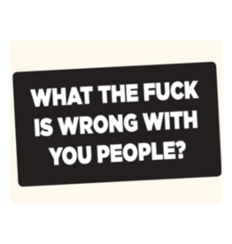 What the Fuck is Wrong With You People? Bumper Sticker