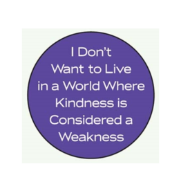 I Don't Want To Live in a World Where Kindness is Considered a Weakness Button