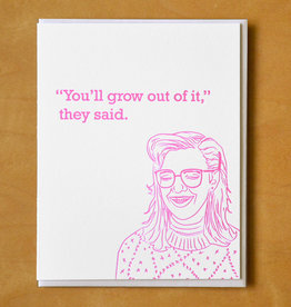 They Said You'll Grow Out of It Greeting Card