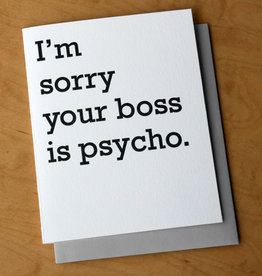 I'm Sorry Your Boss is Psycho Greeting Card