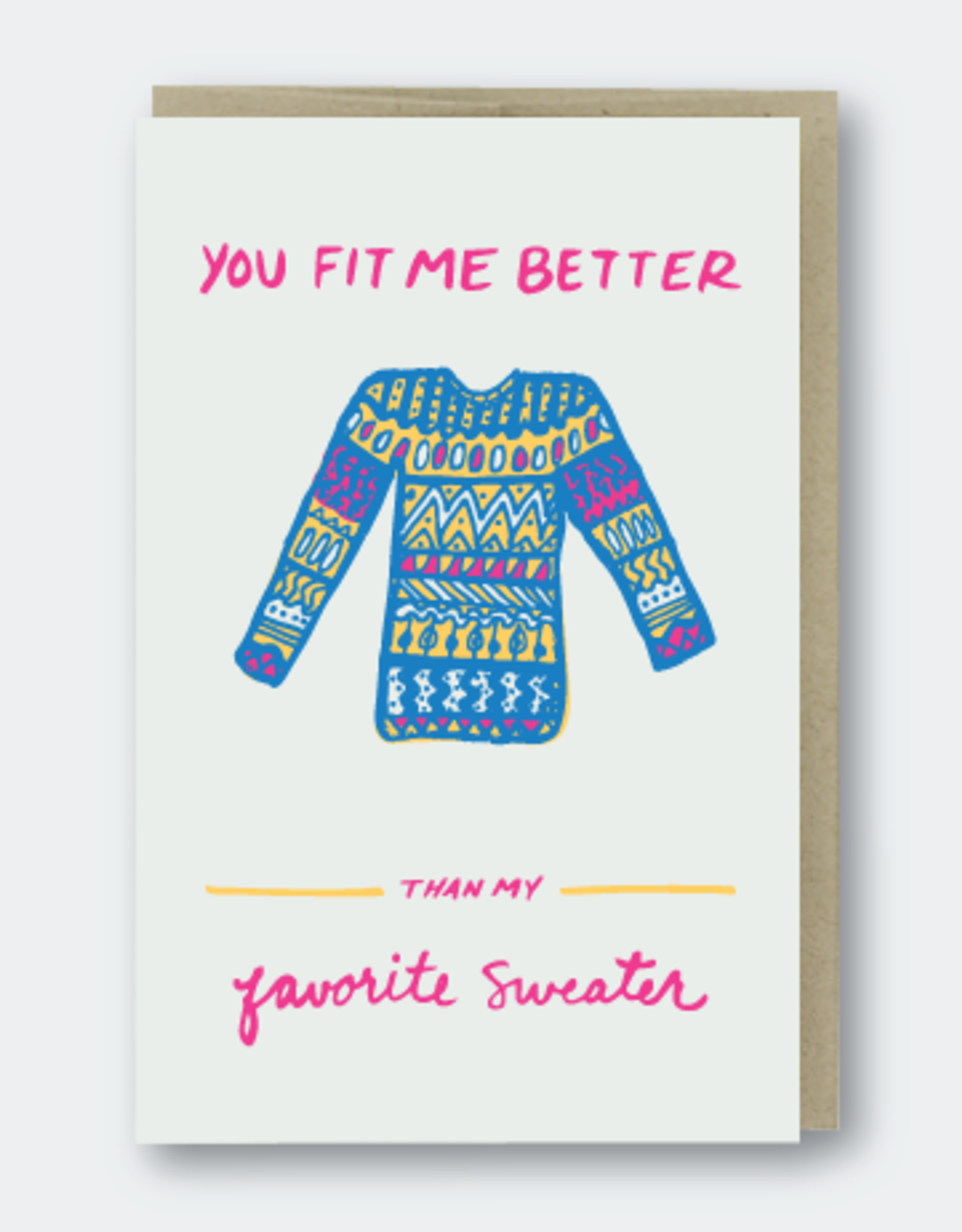 You Fit Me Better Than My Favorite Sweater Greeting Card