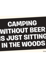 Camping Without Beer Is Just Sitting in the Woods Bumper Sticker