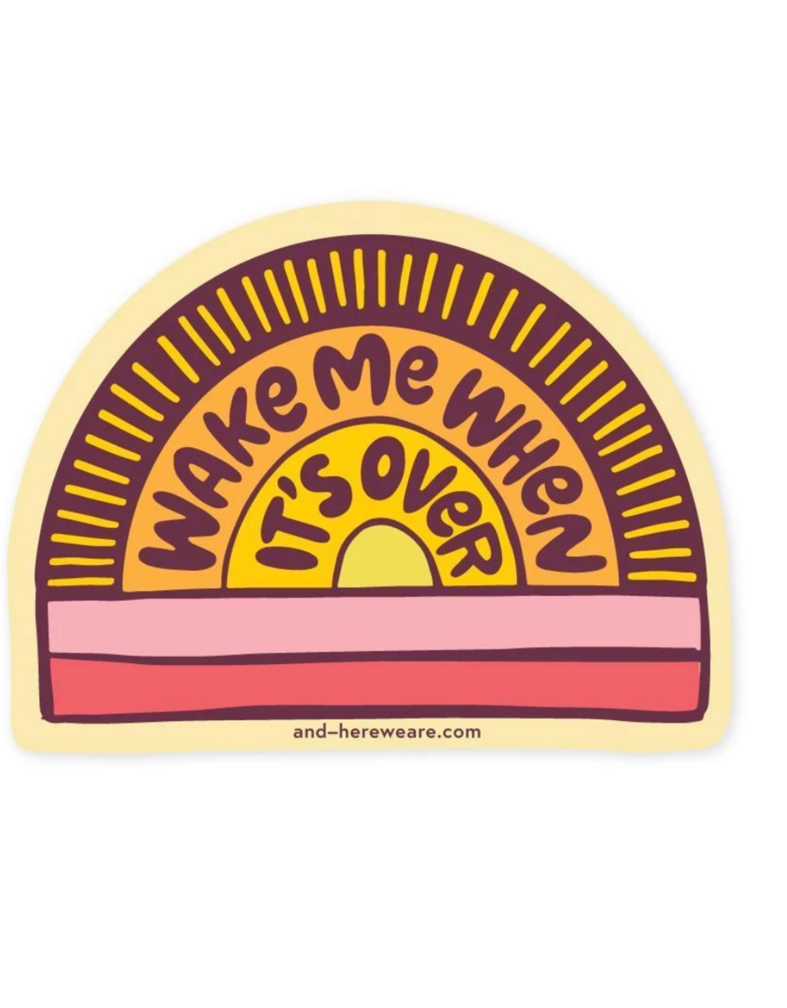 Wake Me When It's Over Sticker
