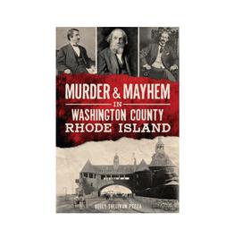 Murder & Mayhem in Washington County Rhode Island