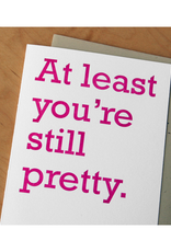 At Least You're Still Pretty Greeting Card