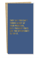 They Say You Can't Throw Money At Your Problems  Greeting Card