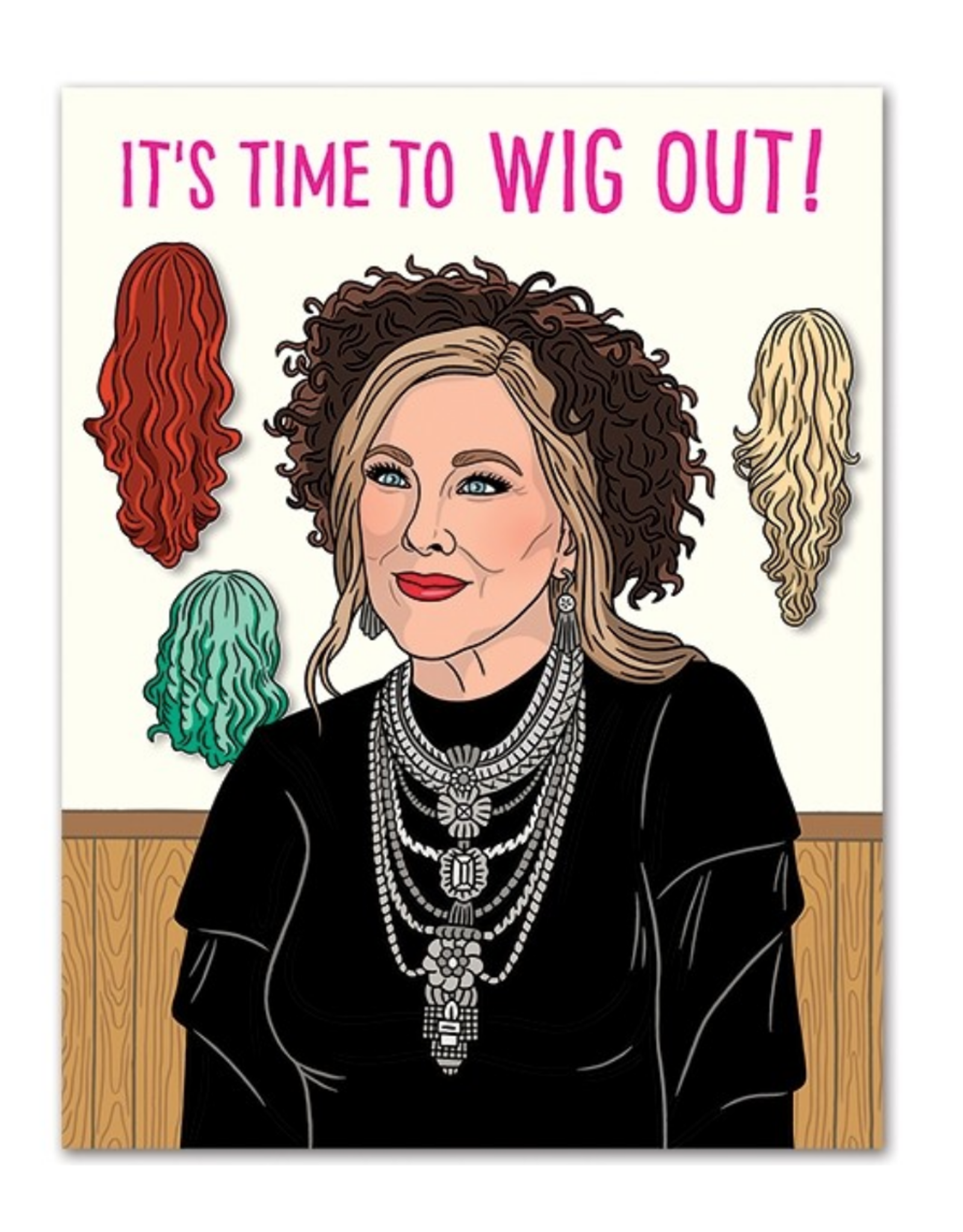 It's Time To Wig Out! Moira Rose Greeting Card