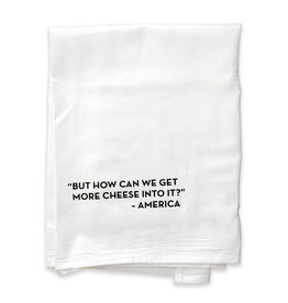 But How Can We Get More Cheese Into it? - America Tea Towel