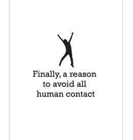Finally, a Reason to Avoid All Human Contact Greeting Card
