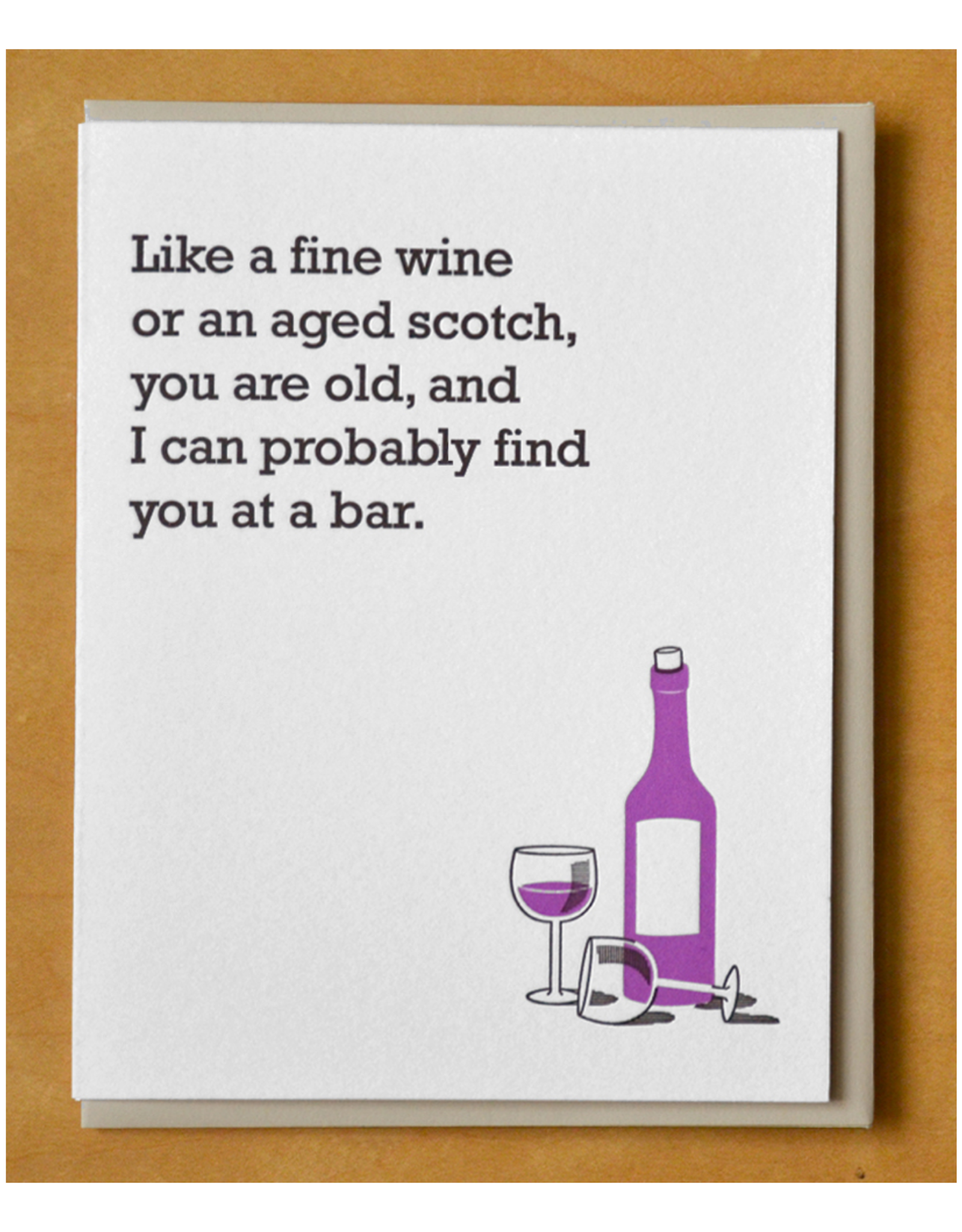 Like a Fine Wine... I Can Probably Find You At a Bar Greeting Card