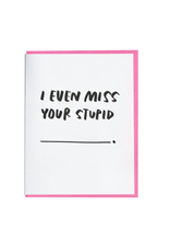 I Even Miss Your Stupid... Greeting Card