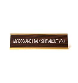 My Dog and I Talk Shit About You Office Sign