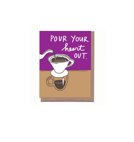 Pour Your Heart Out Greeting Card