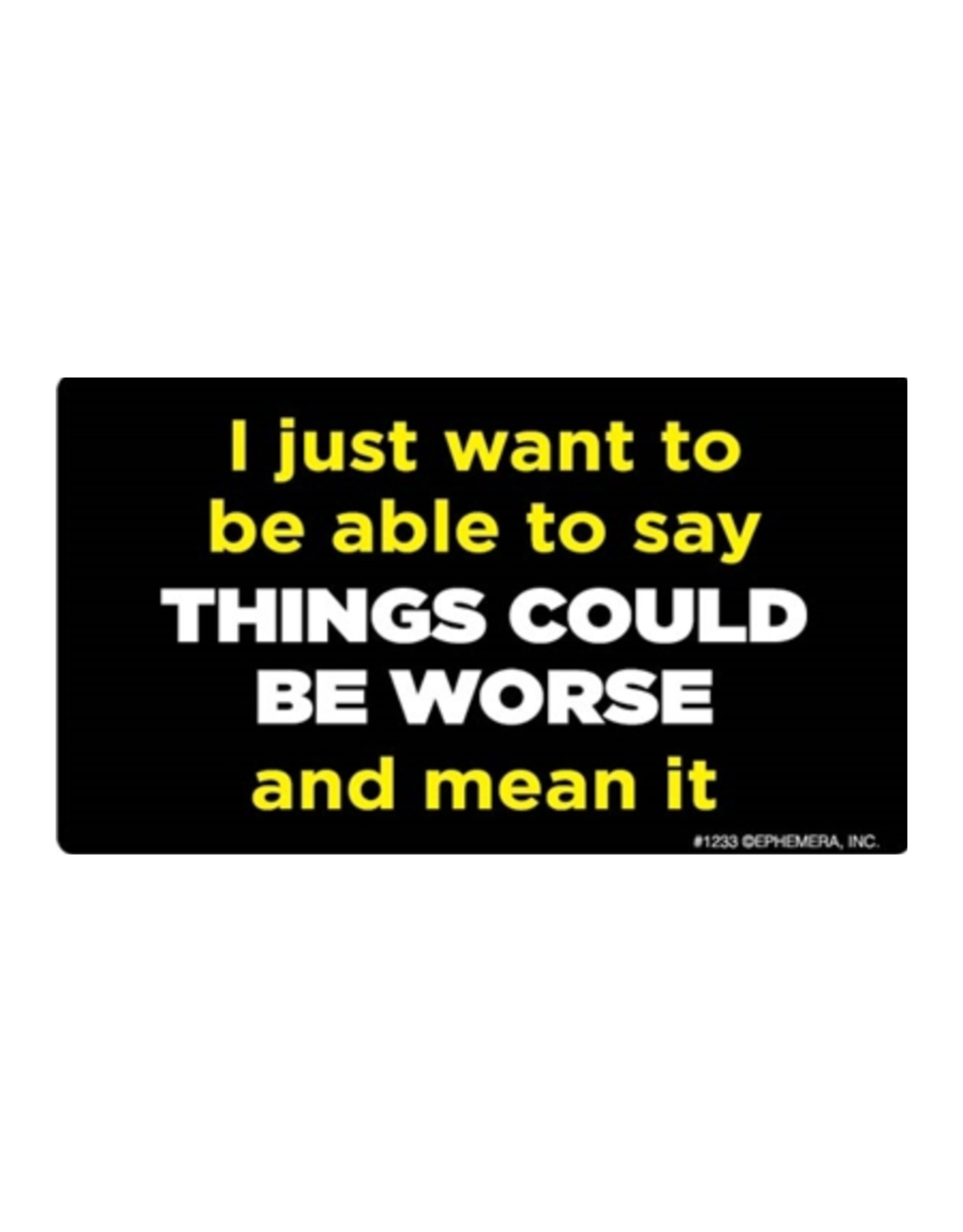 Things Could Be Worse And Mean It Bumper Sticker