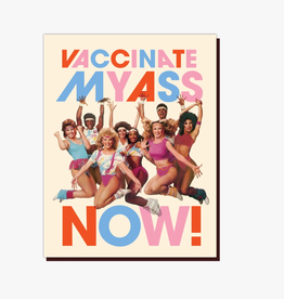 Vaccinate My Ass Now Greeting Card
