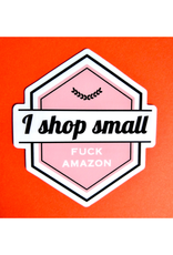 I Shop Small Fuck Amazon Sticker