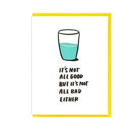 Not All Good But Not All Bad Either Greeting Card