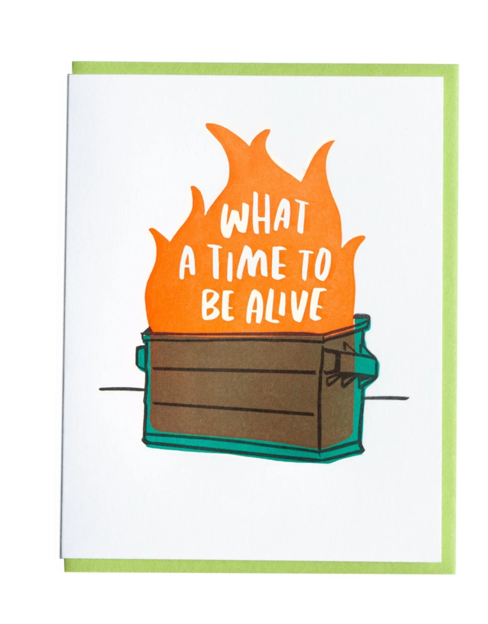 What A Time To Be Alive Dumpster Fire Greeting Card