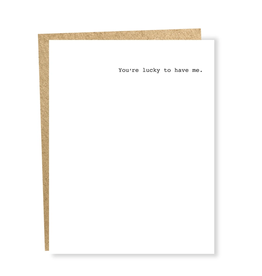 You're Lucky to Have Me Greeting Card