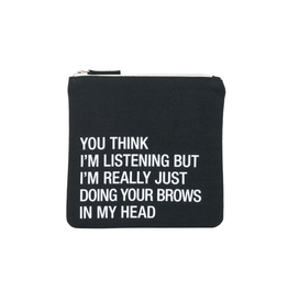 You Think I'm Listening Cosmetic Bag