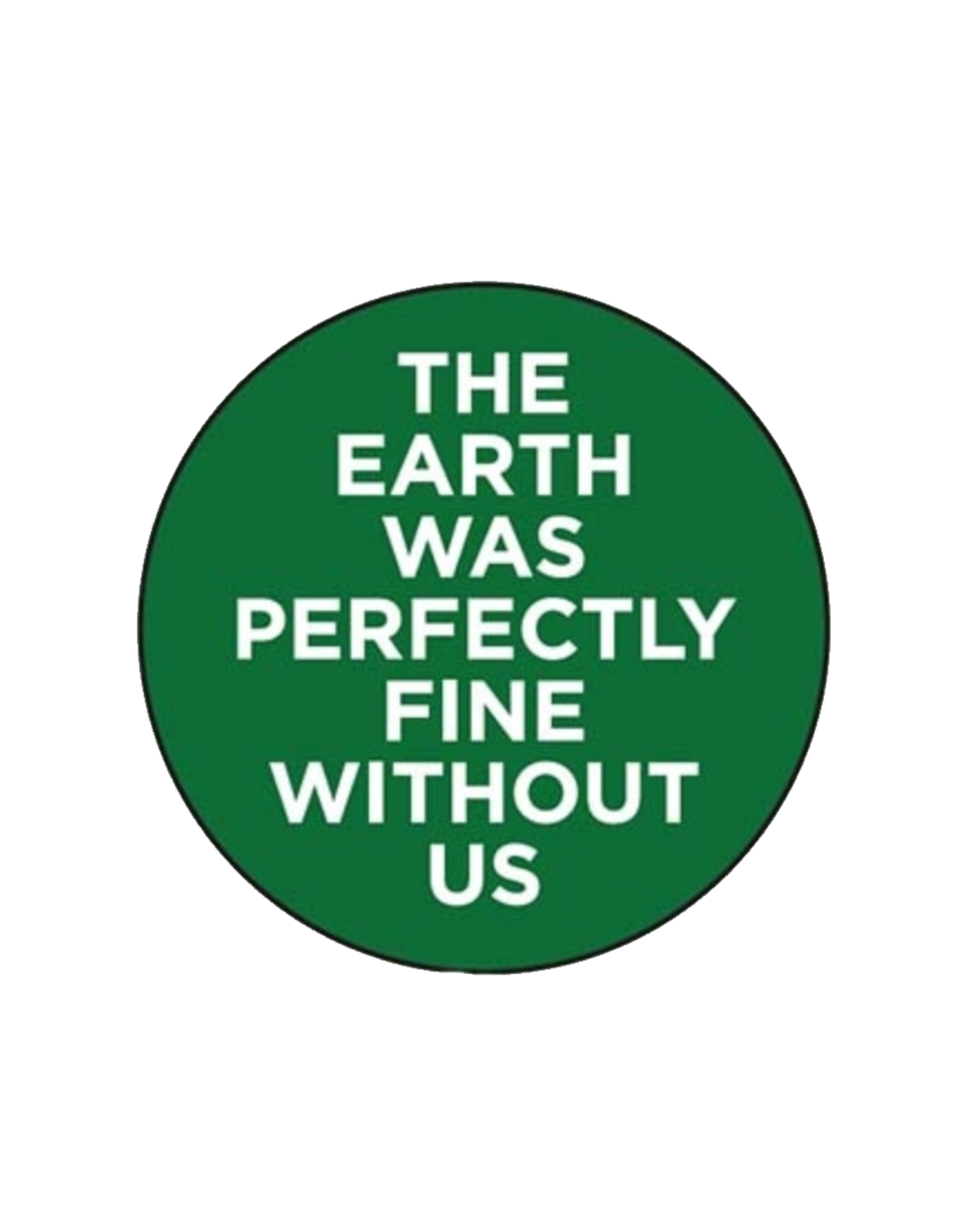 The Earth Was Perfectly Fine Without Us Button