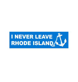 I Never Leave Rhode Island Bumper Sticker