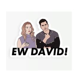 Ew David (Schitt's Creek) Sticker