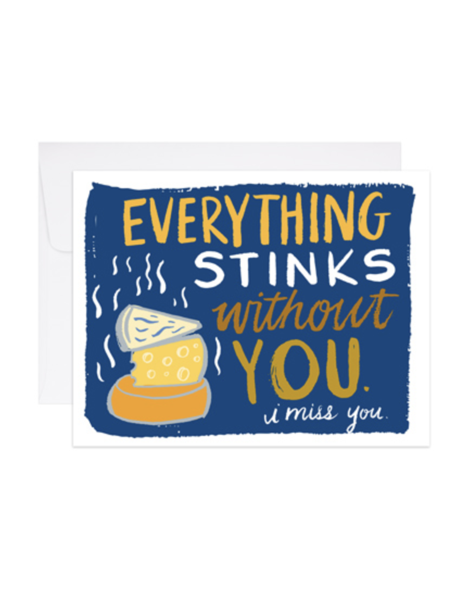 Everything Stinks Without You Cheese Greeting Card