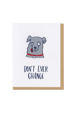 Don't Ever Change Greeting Card