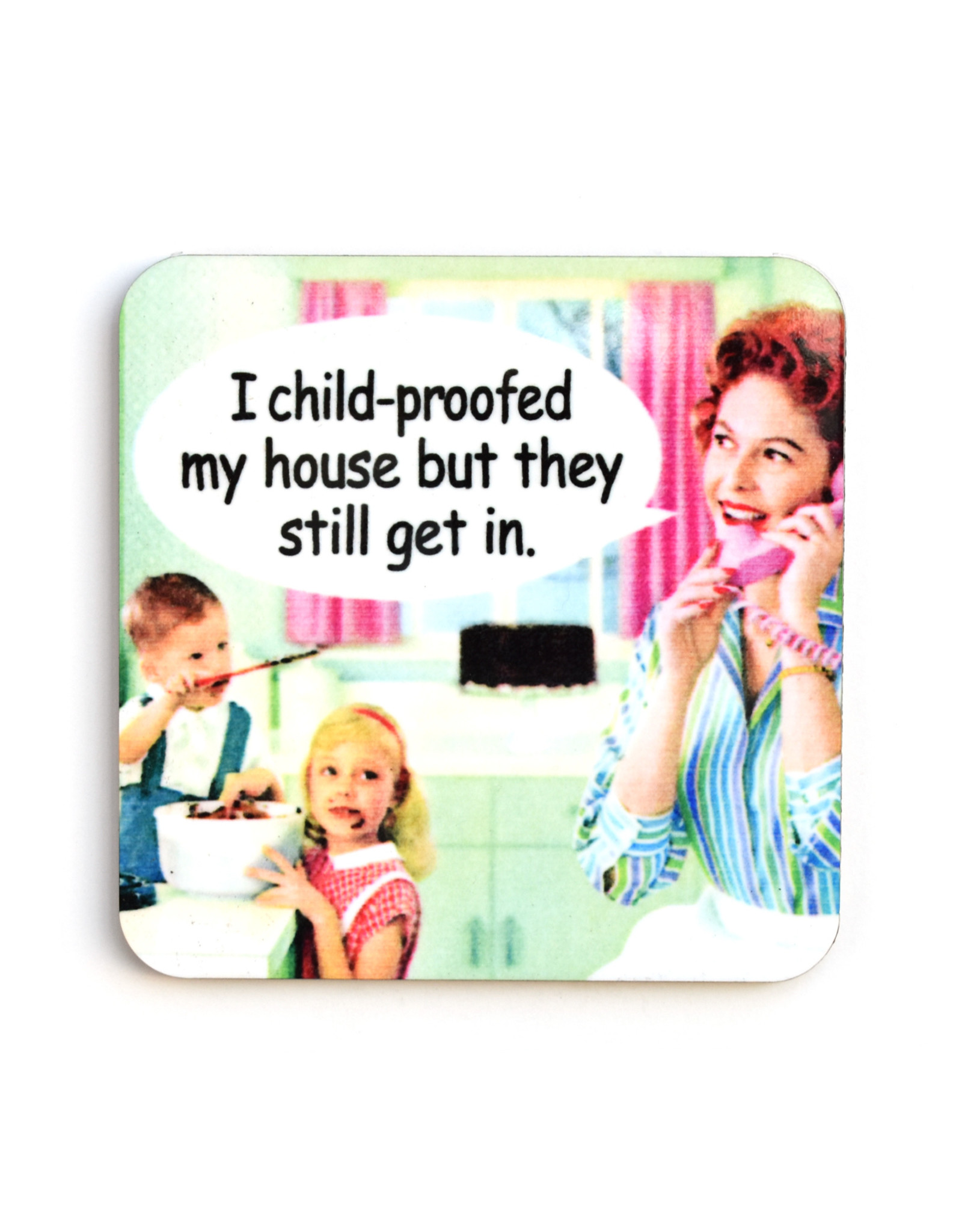 I Childproofed My House But They Still Get In Coaster