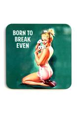 Born to Break Even Coaster