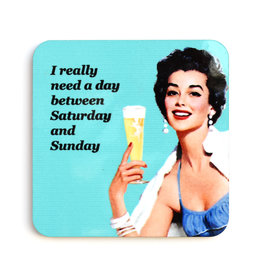 Need A Day Between Saturday and Sunday Coaster
