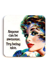 Anyone Can Be Awesome, Try Being Nice Coaster