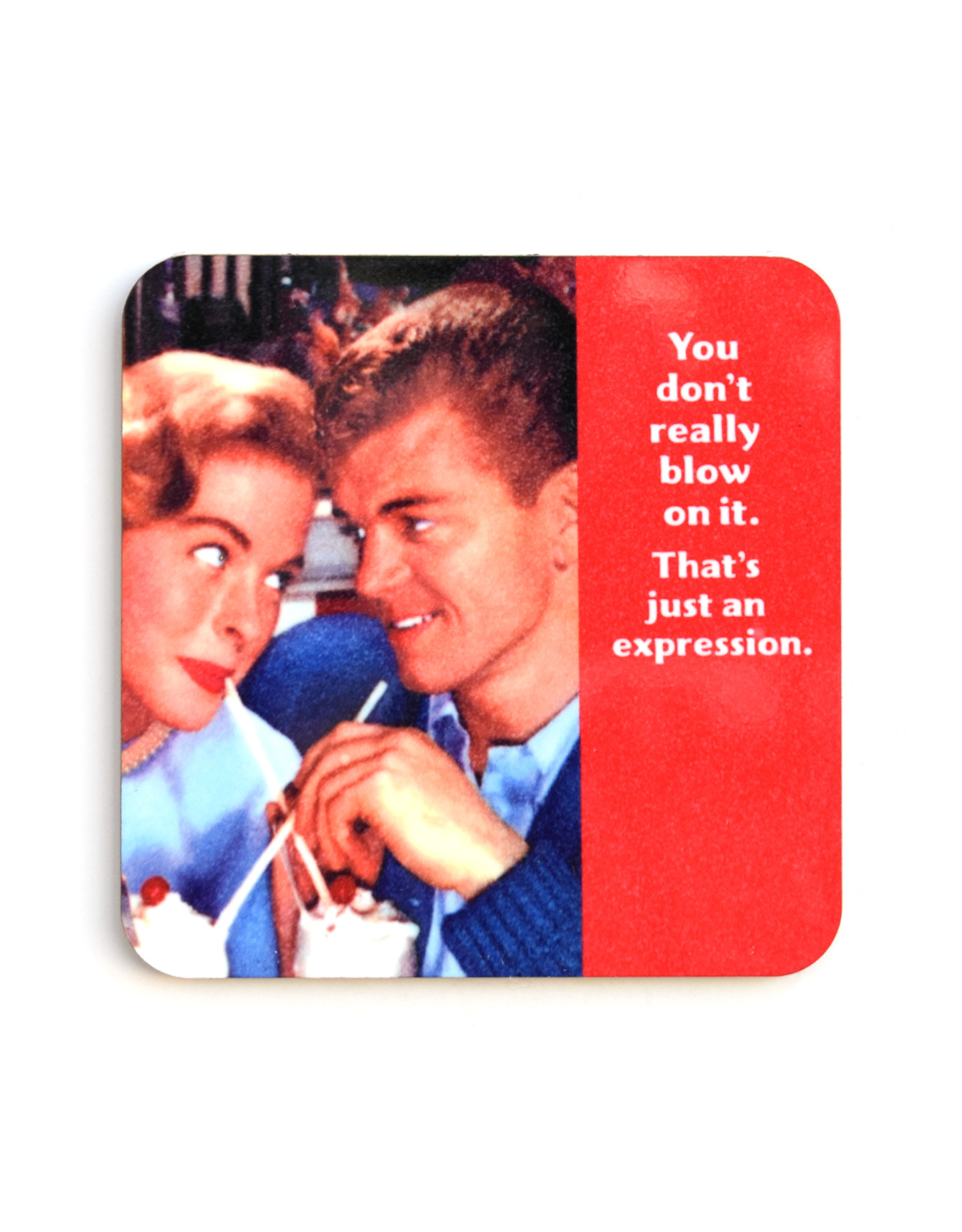 You Don't Really Blow On It... Coaster