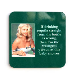 If Drinking Tequila is Wrong... Coaster