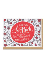 I Love You So Much, I'll Even Pretend To Like Your Mother Greeting Card