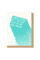 I Still Want to Be Like You When I Grow Up Greeting Card