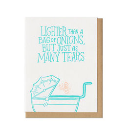 Lighter Than a Bag of Onions, But Just as Many Tears Greeting Card