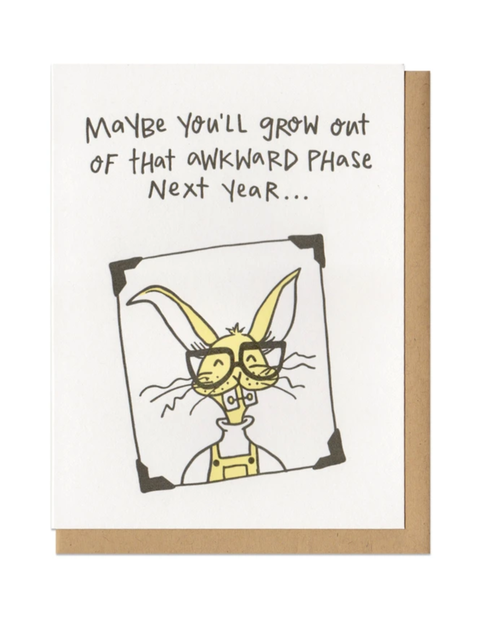 You'll Grow Out Of That Awkward Phase...Greeting Card