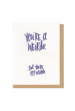 You're a Weirdo, But You're My Weirdo Greeting Card