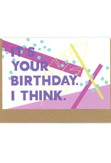 It's Your Birthday. I Think. Greeting Card