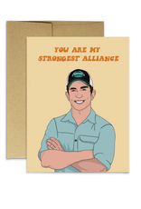 You Are My Strongest Alliance (Survivor) Greeting Card